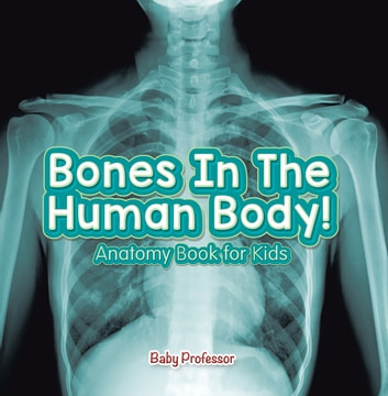 Bones In The Human Body Anatomy Book For Kids Ebook By Baby
