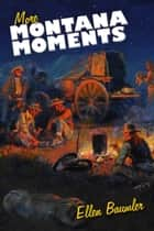 More Montana Moments ebook by Ellen Baumler