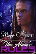 The Alien's Rules ebook by Maggie Carpenter