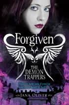 Forgiven: The Demon Trappers 3 ebook by Jana Oliver