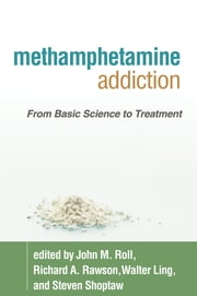 Methamphetamine Addiction - From Basic Science to Treatment ebook by John M. Roll, PhD,PhD Richard A. Rawson, PhD,Walter Ling, MD,Steven Shoptaw, PhD