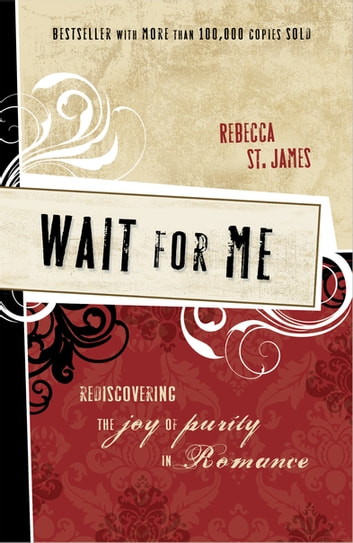 Wait for Me - Rediscovering the Joy of Purity in Romance ebook by Rebecca St. James