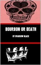 Bourbon or Death ebook by Sparrow Black