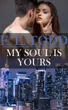 My Soul Is Yours (Forever and Ever #16) ebook by E. L. Todd