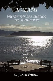 Kalami, Where the Sea Shrugs its Shoulders ebook by D.J. Smithers