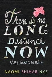 There Is No Long Distance Now ebook by Naomi Shihab Nye
