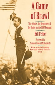 A Game of Brawl - The Orioles, the Beaneaters, and the Battle for the 1897 Pennant ebook by Bill Felber,Edward M. Kennedy