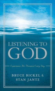 Listening to God - Experience His Presence Every Day ebook by Bruce Bickel,Stan Jantz