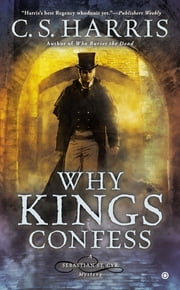 Why Kings Confess - A Sebastian St. Cyr Mystery ebook by C.S. Harris