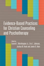 Evidence-Based Practices for Christian Counseling and Psychotherapy ebook by Everett L. Worthington Jr.,Eric L. Johnson,Joshua N. Hook,Jamie D. Aten