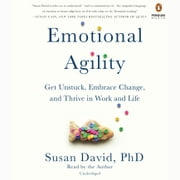 Emotional Agility - Get Unstuck, Embrace Change, and Thrive in Work and Life audiobook by Susan David