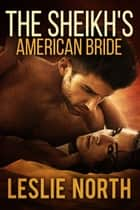 The Sheikh's American Bride ebook by Leslie North