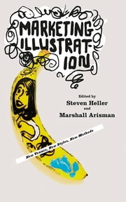 Marketing Illustration - New Venues, New Styles, New Methods ebook by Marshall Arisman,Steven Heller