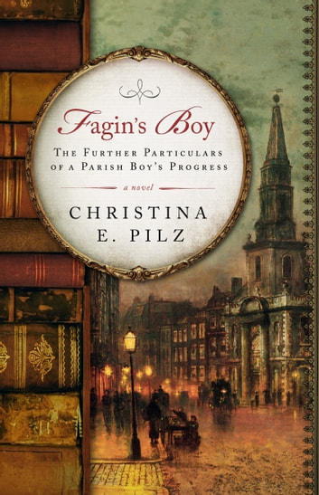 Fagin's Boy: The Further Particulars of a Parish Boy's Progress ebook by Christina E. Pilz