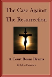 The Case Against The Resurrection ebook by Silvio Famularo