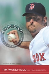Knuckler - My Life with Baseball's Most Confounding Pitch ebook by Tim Wakefield,Tony Massarotti
