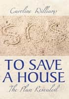 To Save A House ebook by Caroline Williams