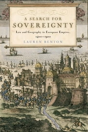 A Search for Sovereignty: Law and Geography in European Empires, 1400 1900 ebook by Benton, Lauren