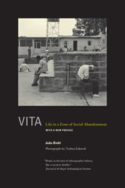 Vita - Life in a Zone of Social Abandonment ebook by João Biehl