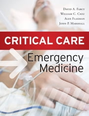 Critical Care Emergency Medicine ebook by David A. Farcy,William C. Chiu,Alex Flaxman,John P. Marshall
