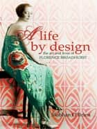 A Life By Design - The art and lives of Florence Broadhurst ebook by Siobhan O'Brien