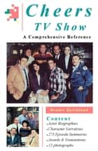Cheers TV Show: A Comprehensive Reference ebook by Dennis Bjorklund