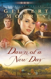 Dawn of a New Day (American Century Book #7) ebook by Gilbert Morris