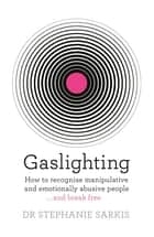 Gaslighting - How to recognise manipulative and emotionally abusive people - and break free ebook by Dr Stephanie Sarkis