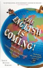 The English is Coming! ebook by Leslie Dunton-Downer