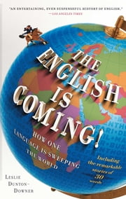 The English is Coming! - How One Language is Sweeping the World ebook by Leslie Dunton-Downer