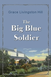 The Big Blue Soldier ebook by Grace Livingston Hill