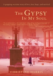 The Gypsy In My Soul -  A gripping wartime story of love, loss, hope, and survival ebook by Christine Harris