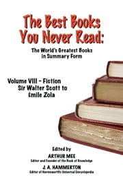 THE BEST BOOKS YOU NEVER READ: Volume VIII - Fiction - Scott to Zola ebook by rthur Mee (Ed.) and J. A. Hammerton (Ed.)