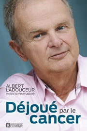 Déjoué par le cancer ebook by Albert Ladouceur