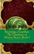 Becoming A Guardian: The Guardians of History Series, Book 1 ebook by Tiffany Flowers