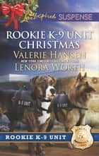 Rookie K-9 Unit Christmas - An Anthology ebook by Valerie Hansen, Lenora Worth