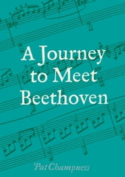A Journey to Meet Beethoven ebook by Pat Champness