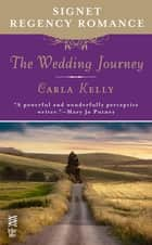 The Wedding Journey - Signet Regency Romance (InterMix) ebook by Carla Kelly