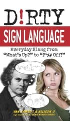 Dirty Sign Language ebook by Van James T,Allison O,Evan Wondolowki