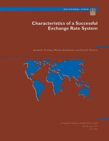 Characteristics of a Successful Exchange Rate System ebook by Paul Mr. Masson,Morris Mr. Goldstein,Jacob Mr. Frenkel