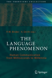 The Language Phenomenon - Human Communication from Milliseconds to Millennia ebook by K. Smith,Philippe M Binder