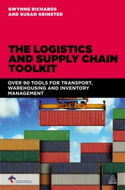 The Logistics and Supply Chain Toolkit - Over 90 Tools for Transport, Warehousing and Inventory Management ebook by Gwynne Richards,Chartered Institute of Logistics and Chartered Institute of Logistics and Transport,Susan Grinsted