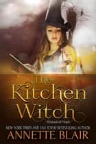 The Kitchen Witch - The Whimsical Magic Series, #2 ebook by n/a, Annette Blair
