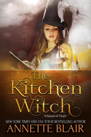 The Kitchen Witch - The Whimsical Magic Series, #2 ebook by n/a,Annette Blair