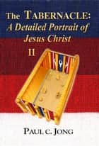 The TABERNACLE: A Detailed Portrait of Jesus Christ (II) ebook by