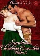 Scandalous Christmas Encounters Volume 2 ebook by Victoria Vale