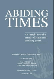 Abiding Times - An insights into the minds of Malaysia's thinking youth ebook by Tunku Zain Al-'Abidin Muhriz