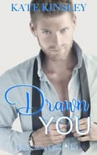 Drawn to You - The Chasing Olivia Series Book One ebook by Kate Kinsley