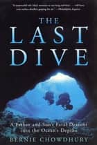 The Last Dive - A Father and Son's Fatal Descent into the Ocean's Depths ebook by Bernie Chowdhury