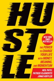 Hustle - The Power to Charge Your Life with Money, Meaning, and Momentum ebook by Neil Patel,Patrick Vlaskovits,Jonas Koffler